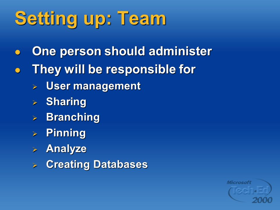 Setting up: Team One person should administer One person should administer They will be responsible for They will be responsible for  User management  Sharing  Branching  Pinning  Analyze  Creating Databases
