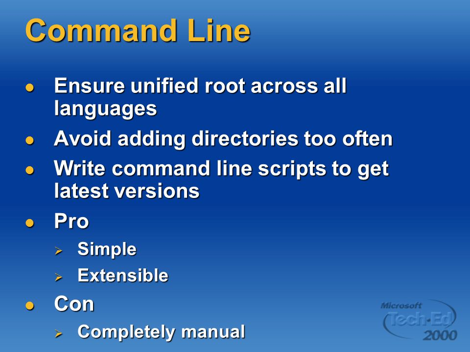 Build Tree Ensure unified root across all languages Ensure unified root across all languages Avoid adding directories too often Avoid adding directories too often Use VSS GUI to get new versions Use VSS GUI to get new versions  Recursive  Build Tree Pro Pro  Simple Con Con  Completely manual