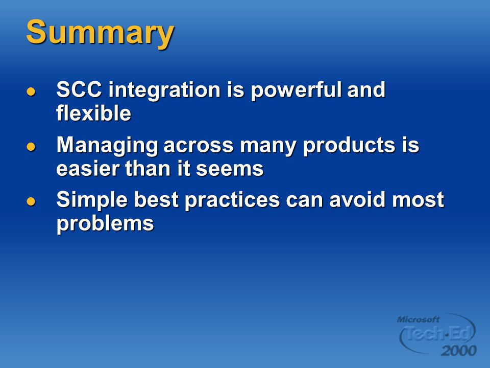 Summary SCC integration is powerful and flexible SCC integration is powerful and flexible Managing across many products is easier than it seems Managi