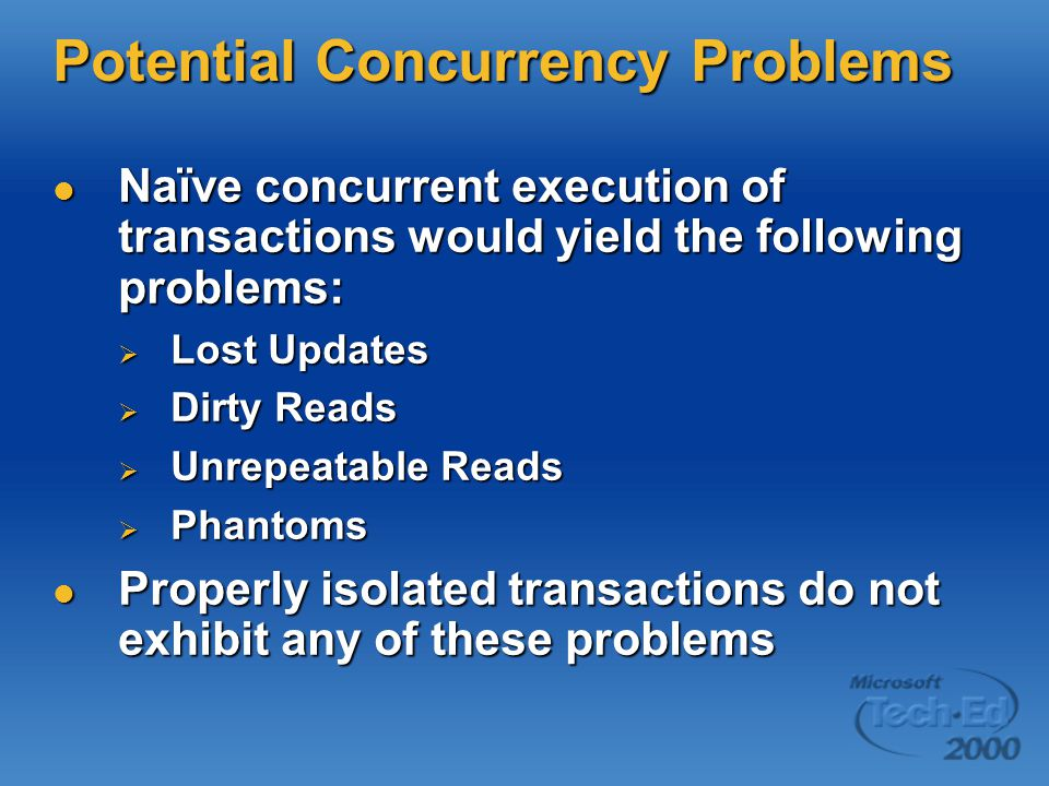 Potential Concurrency Problems Naïve concurrent execution of transactions would yield the following problems: Naïve concurrent execution of transactio
