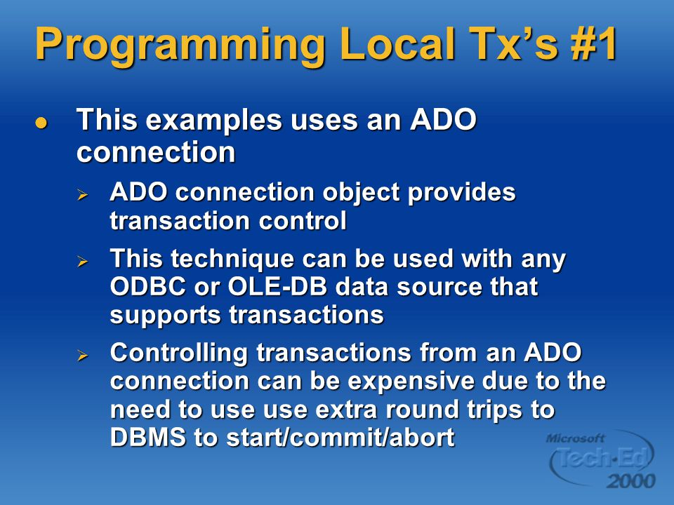 Programming Local Tx's #1 This examples uses an ADO connection This examples uses an ADO connection  ADO connection object provides transaction contr