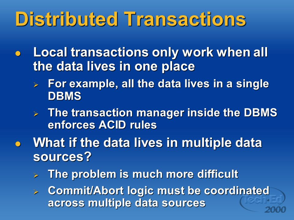 Distributed Transactions Local transactions only work when all the data lives in one place Local transactions only work when all the data lives in one