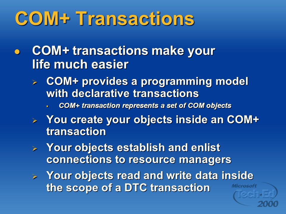 COM+ Transactions COM+ transactions make your life much easier COM+ transactions make your life much easier  COM+ provides a programming model with d