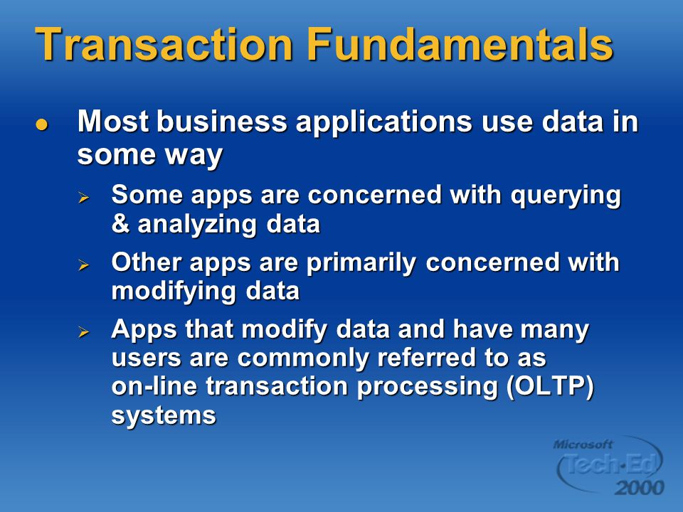 Transaction Fundamentals Most business applications use data in some way Most business applications use data in some way  Some apps are concerned wit