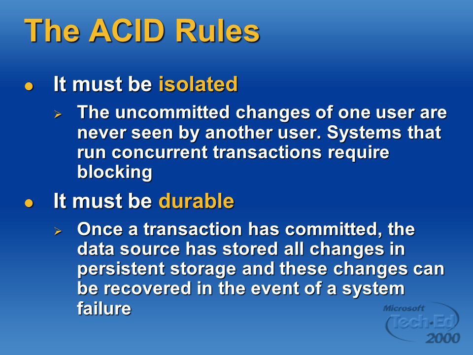 The ACID Rules It must be isolated It must be isolated  The uncommitted changes of one user are never seen by another user.