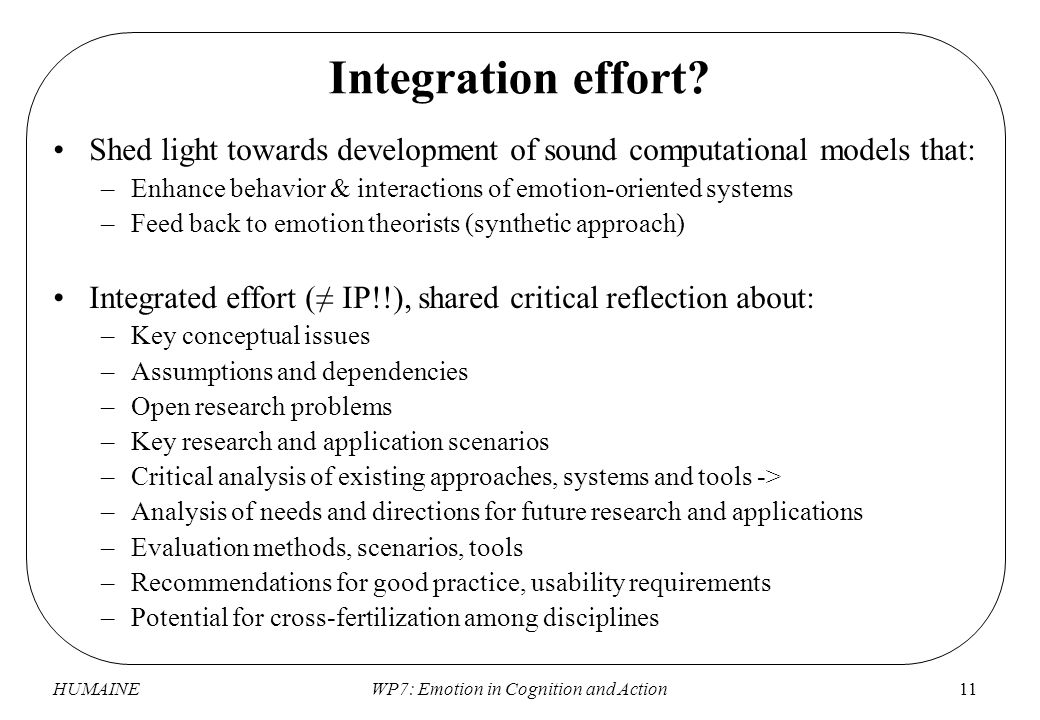 HUMAINEWP7: Emotion in Cognition and Action11 Integration effort.