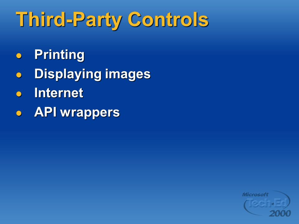 Third-Party Controls Printing Printing Displaying images Displaying images Internet Internet API wrappers API wrappers