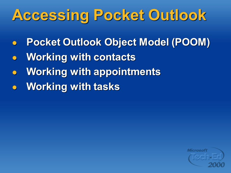 Accessing Pocket Outlook Pocket Outlook Object Model (POOM) Pocket Outlook Object Model (POOM) Working with contacts Working with contacts Working with appointments Working with appointments Working with tasks Working with tasks
