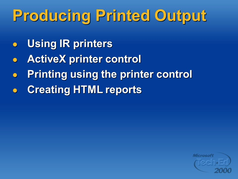 Producing Printed Output Using IR printers Using IR printers ActiveX printer control ActiveX printer control Printing using the printer control Printing using the printer control Creating HTML reports Creating HTML reports