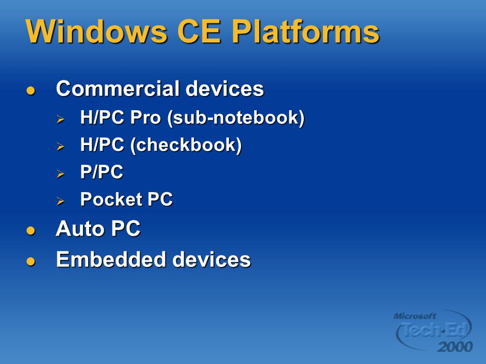 Windows CE Platforms Commercial devices Commercial devices  H/PC Pro (sub-notebook)  H/PC (checkbook)  P/PC  Pocket PC Auto PC Auto PC Embedded devices Embedded devices