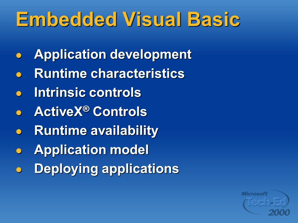 Embedded Visual Basic Application development Application development Runtime characteristics Runtime characteristics Intrinsic controls Intrinsic controls ActiveX ® Controls ActiveX ® Controls Runtime availability Runtime availability Application model Application model Deploying applications Deploying applications