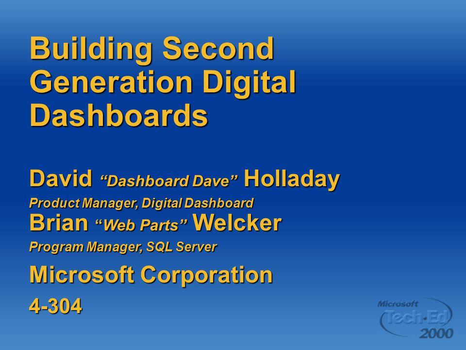 "Building Second Generation Digital Dashboards David ""Dashboard Dave"" Holladay Product Manager, Digital Dashboard Brian ""Web Parts"" Welcker Program Man"