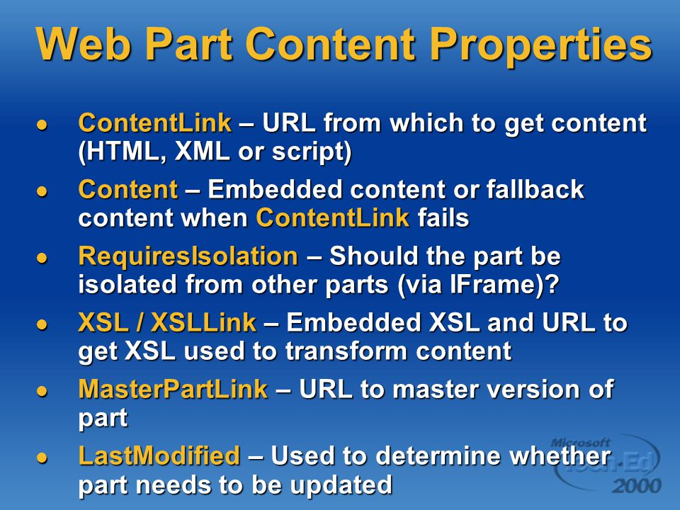 Web Part Content Properties ContentLink – URL from which to get content (HTML, XML or script) ContentLink – URL from which to get content (HTML, XML o