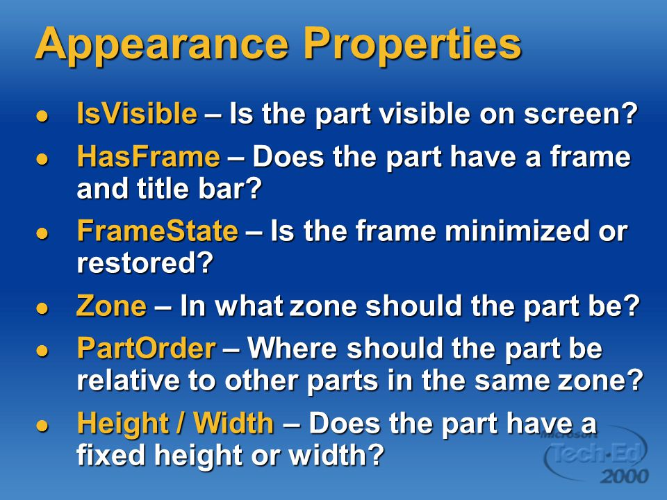 Appearance Properties IsVisible – Is the part visible on screen? IsVisible – Is the part visible on screen? HasFrame – Does the part have a frame and