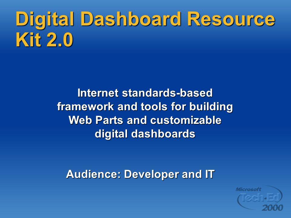 Digital Dashboard Resource Kit 2.0 Internet standards-based framework and tools for building Web Parts and customizable digital dashboards Audience: D
