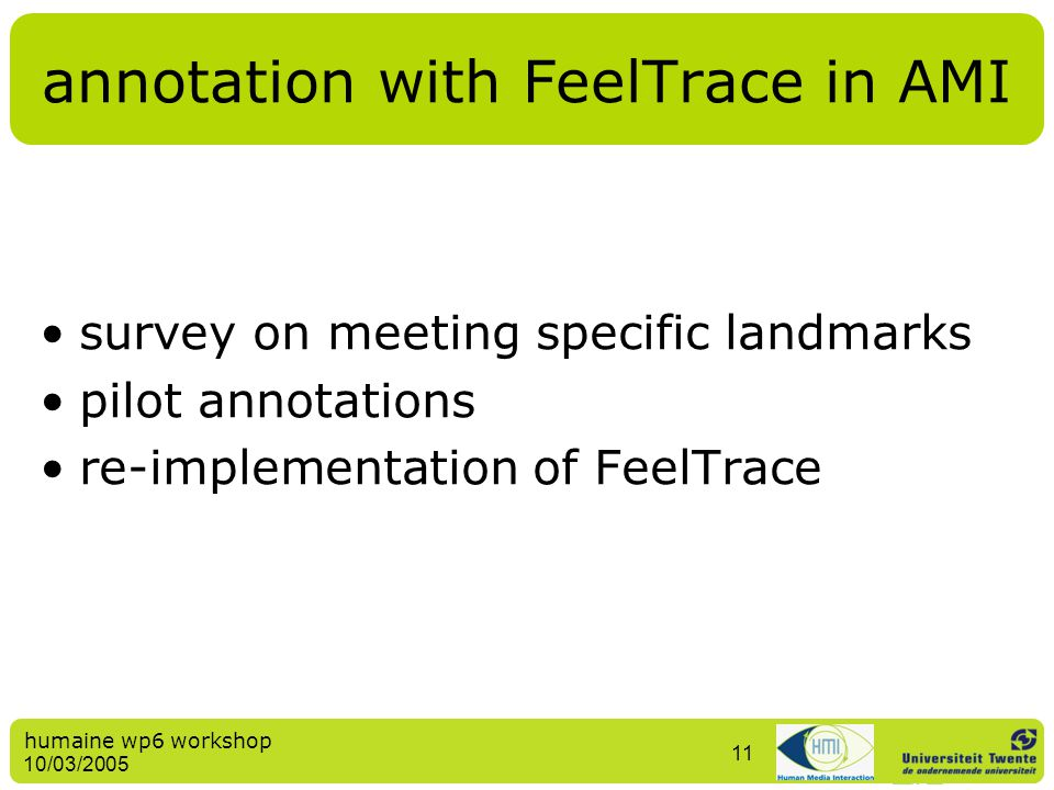 humaine wp6 workshop 10/03/2005 11 annotation with FeelTrace in AMI survey on meeting specific landmarks pilot annotations re-implementation of FeelTr