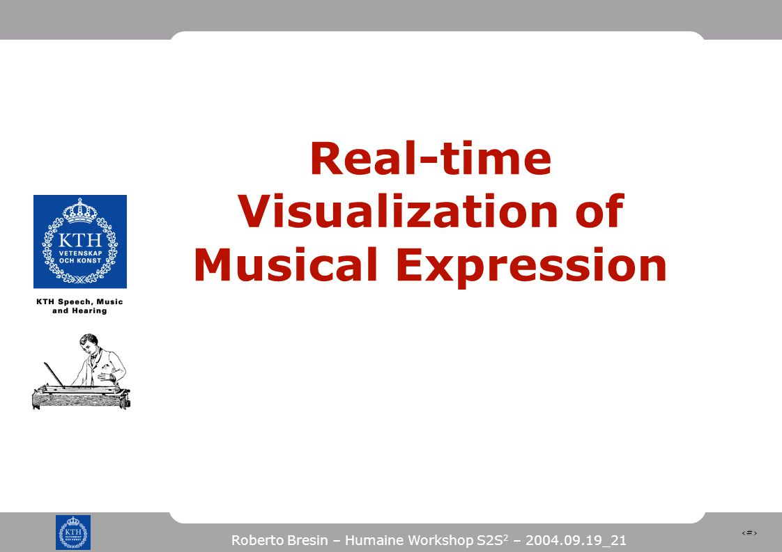 21 Roberto Bresin – Humaine Workshop S2S 2 – 2004.09.19_21 Real-time Visualization of Musical Expression