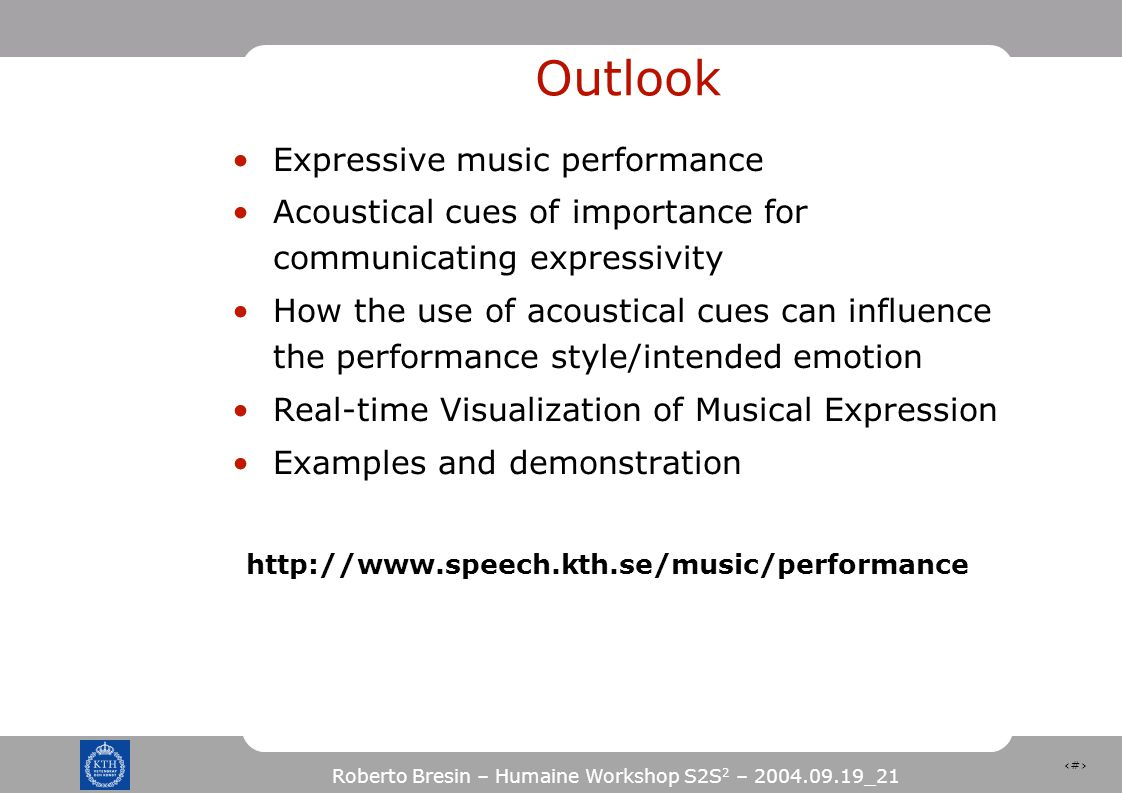 36 Roberto Bresin – Humaine Workshop S2S 2 – 2004.09.19_21 Outlook Expressive music performance Acoustical cues of importance for communicating expres