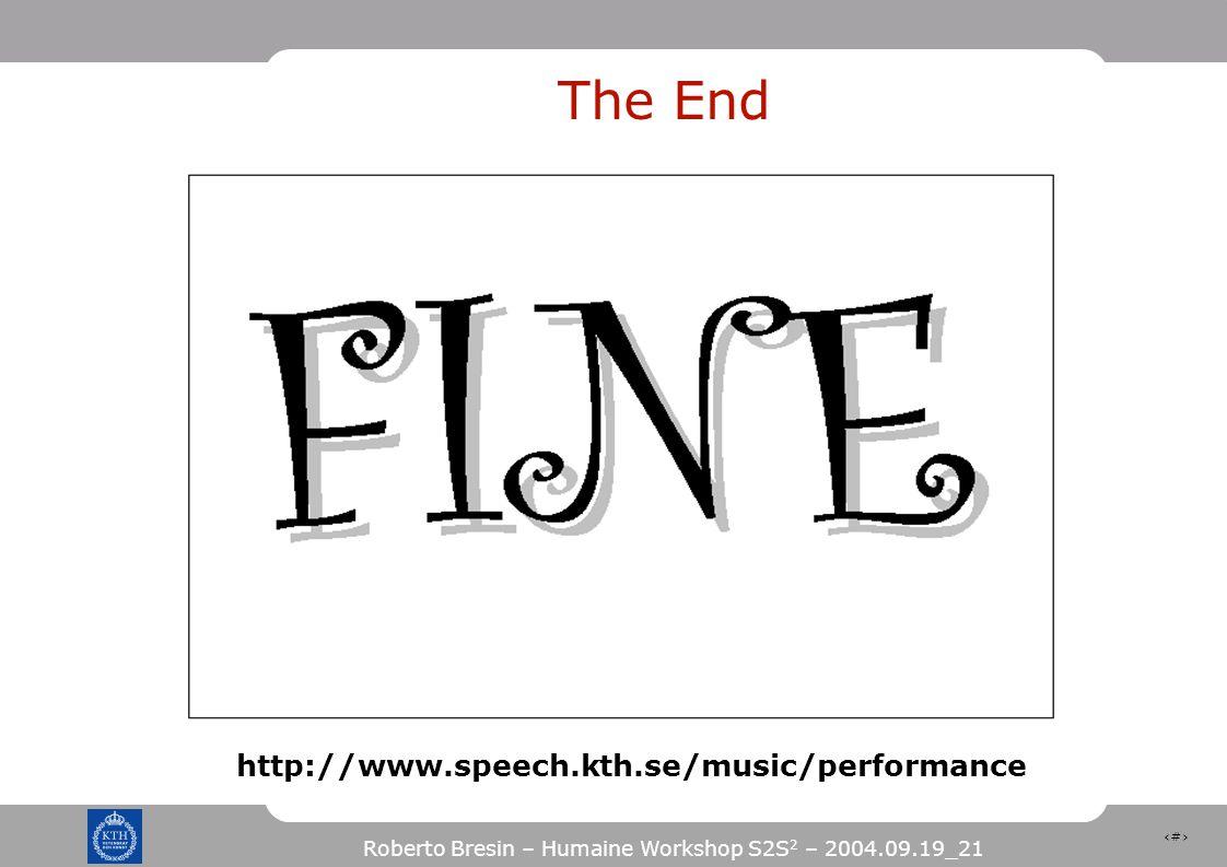 38 Roberto Bresin – Humaine Workshop S2S 2 – 2004.09.19_21 The End http://www.speech.kth.se/music/performance