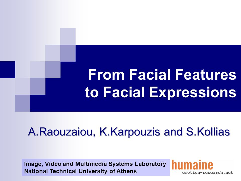 From Facial Features to Facial Expressions A.Raouzaiou, K.Karpouzis and S.Kollias Image, Video and Multimedia Systems Laboratory National Technical Un