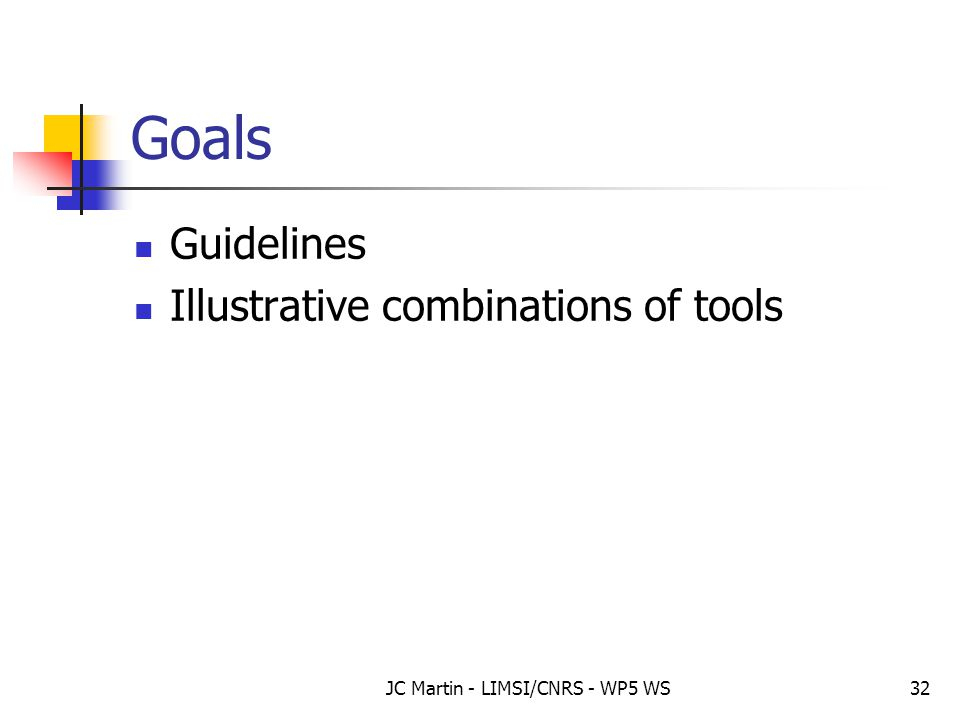 JC Martin - LIMSI/CNRS - WP5 WS32 Goals Guidelines Illustrative combinations of tools