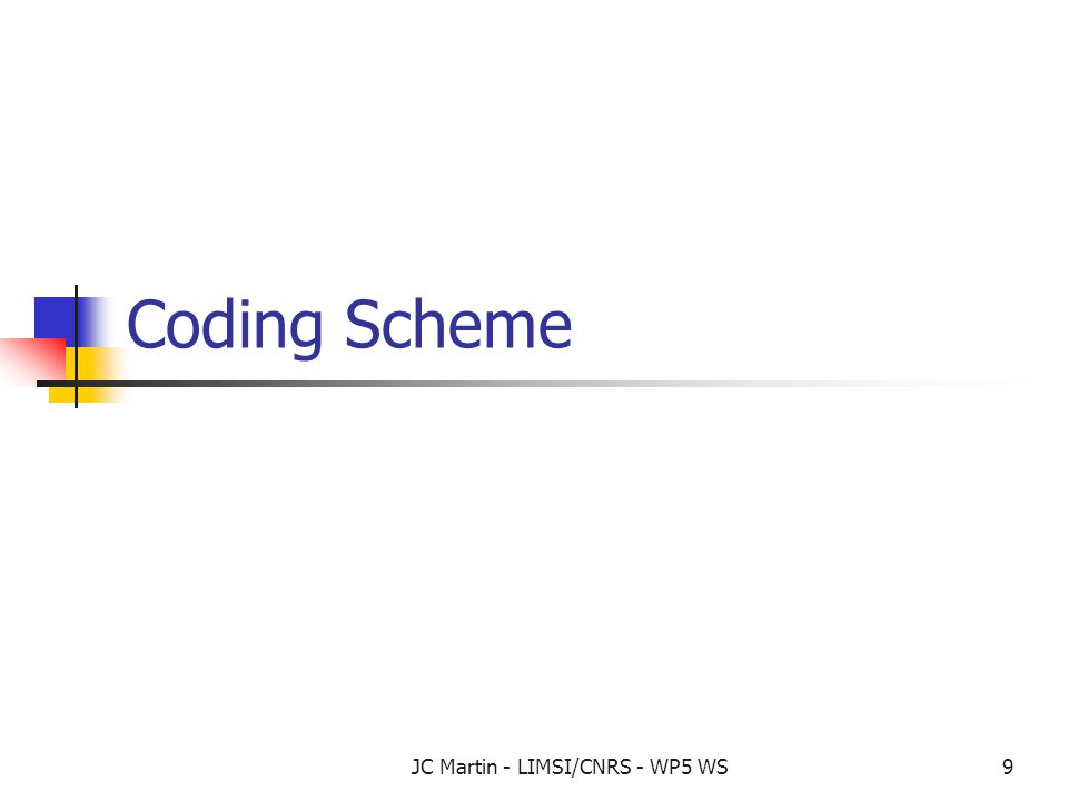 JC Martin - LIMSI/CNRS - WP5 WS9 Coding Scheme