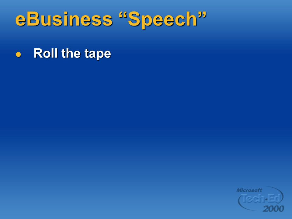 eBusiness Speech Roll the tape Roll the tape