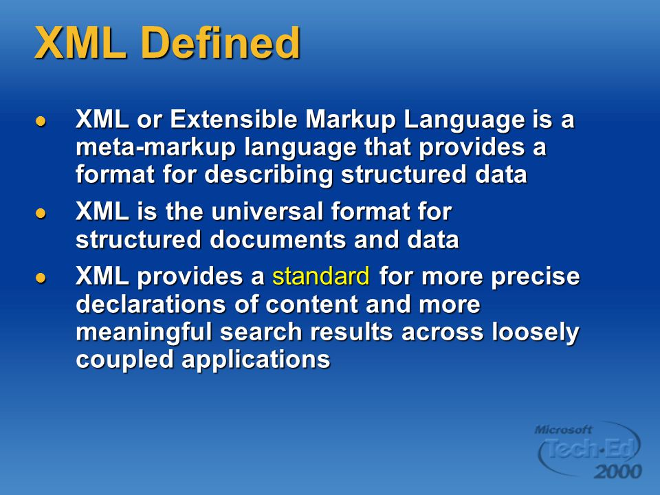 XML Defined XML or Extensible Markup Language is a meta-markup language that provides a format for describing structured data XML or Extensible Markup Language is a meta-markup language that provides a format for describing structured data XML is the universal format for structured documents and data XML is the universal format for structured documents and data XML provides a standard for more precise declarations of content and more meaningful search results across loosely coupled applications XML provides a standard for more precise declarations of content and more meaningful search results across loosely coupled applications