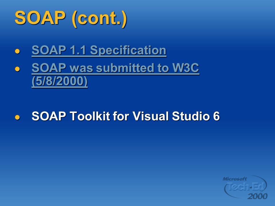 SOAP (cont.) SOAP 1.1 Specification SOAP 1.1 Specification SOAP 1.1 Specification SOAP 1.1 Specification SOAP was submitted to W3C (5/8/2000) SOAP was submitted to W3C (5/8/2000) SOAP was submitted to W3C (5/8/2000) SOAP was submitted to W3C (5/8/2000) SOAP Toolkit for Visual Studio 6 SOAP Toolkit for Visual Studio 6