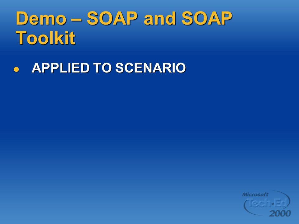 Demo – SOAP and SOAP Toolkit APPLIED TO SCENARIO APPLIED TO SCENARIO