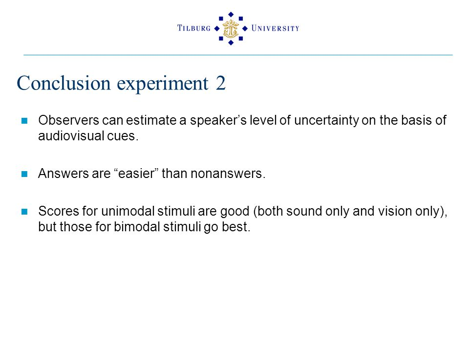 Conclusion experiment 2 Observers can estimate a speaker's level of uncertainty on the basis of audiovisual cues.