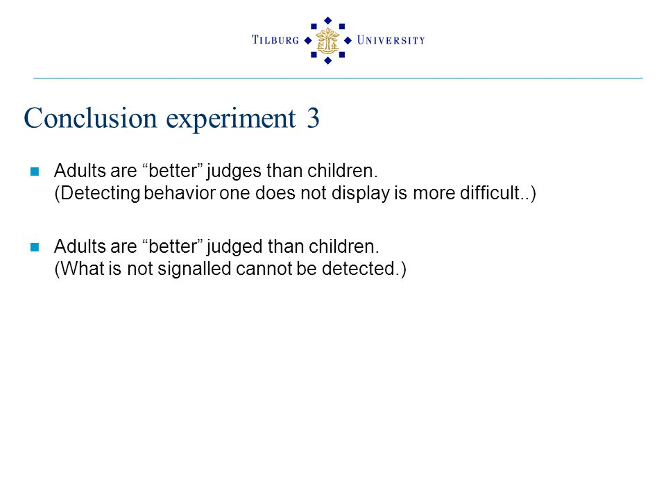 Conclusion experiment 3 Adults are better judges than children.