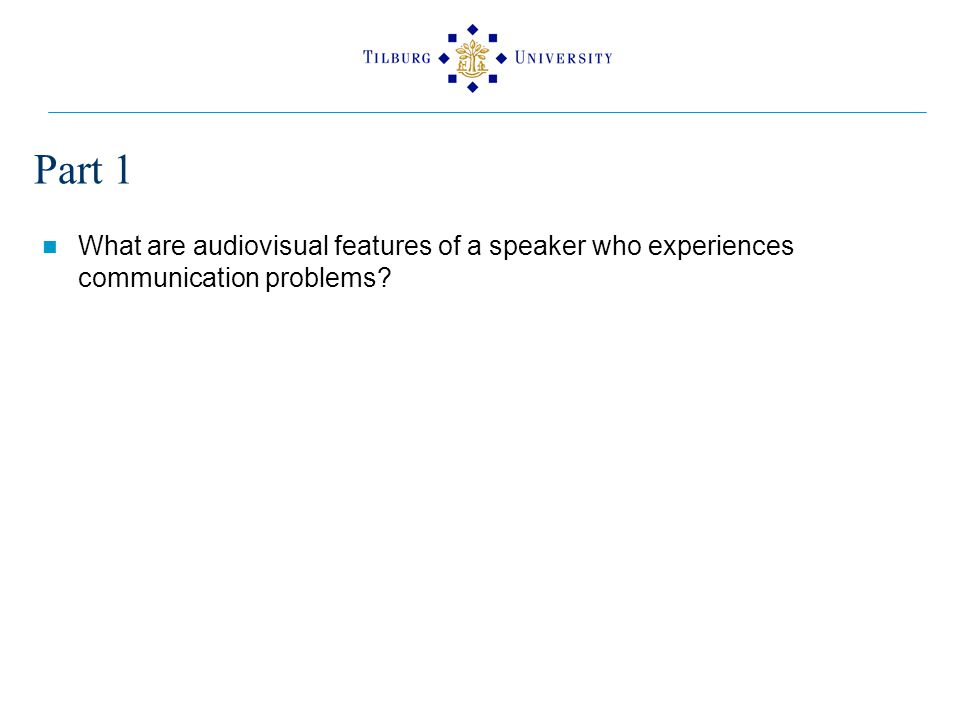 Part 1 What are audiovisual features of a speaker who experiences communication problems