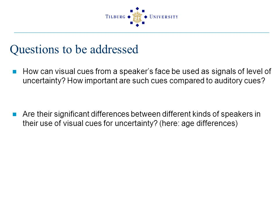 Questions to be addressed How can visual cues from a speaker's face be used as signals of level of uncertainty.