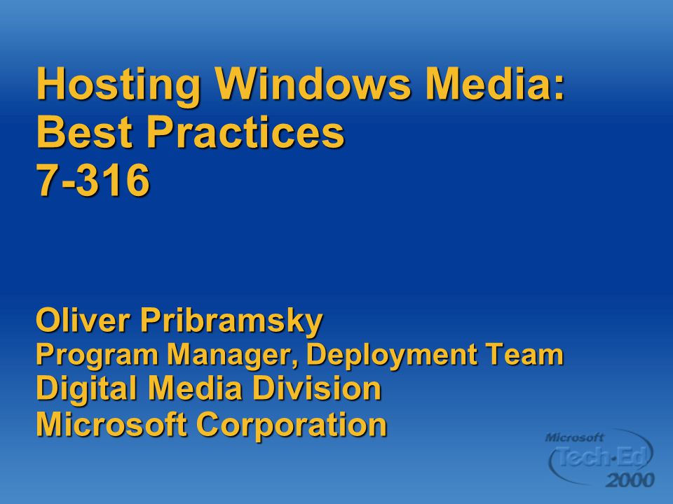 Hosting Windows Media: Best Practices 7-316 Oliver Pribramsky Program Manager, Deployment Team Digital Media Division Microsoft Corporation