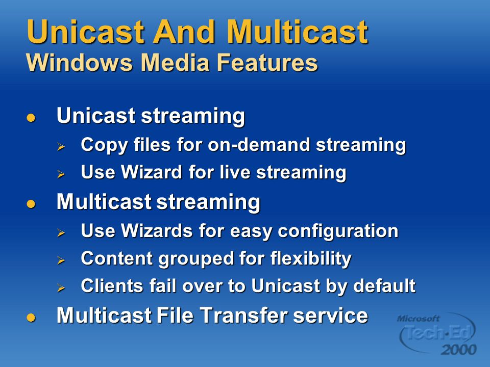 Live And On-Demand Windows Media Features Live Streaming Live Streaming  Source from Encoder or Server  Create Server Side Playlists  Multicast on-demand content as if live On-Demand Streaming On-Demand Streaming  Users initiate playback via Unicast  Control experience via ASX Playlists