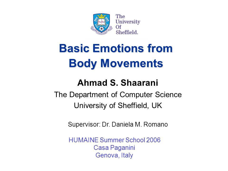 HUMAINE Summer School - September 2006 1 Basic Emotions from Body Movements HUMAINE Summer School 2006 Casa Paganini Genova, Italy Ahmad S.