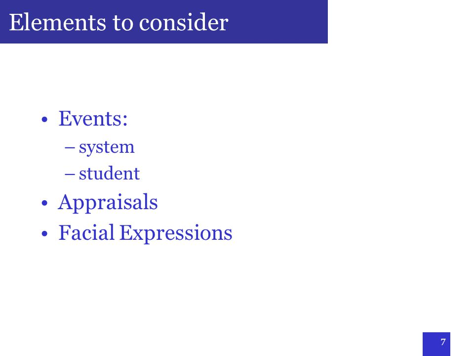7 Elements to consider Events: –system –student Appraisals Facial Expressions