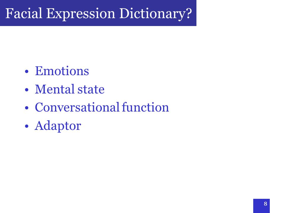 8 Facial Expression Dictionary Emotions Mental state Conversational function Adaptor