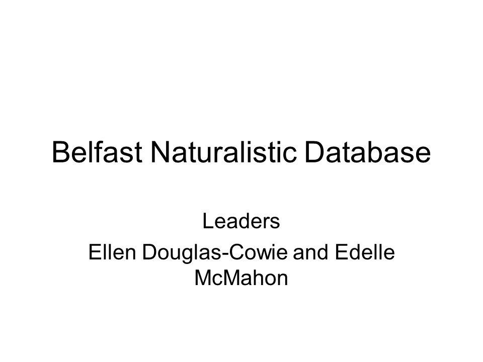 Belfast Naturalistic Database Leaders Ellen Douglas-Cowie and Edelle McMahon