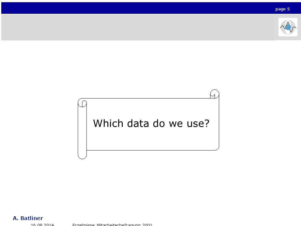 Seite 5 A. Batliner Click to edit Master title style 16.08.2014Ergebnisse Mitarbeiterbefragung 2001 page 5 Which data do we use?