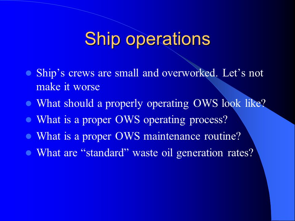 Ship operations Ship's crews are small and overworked.