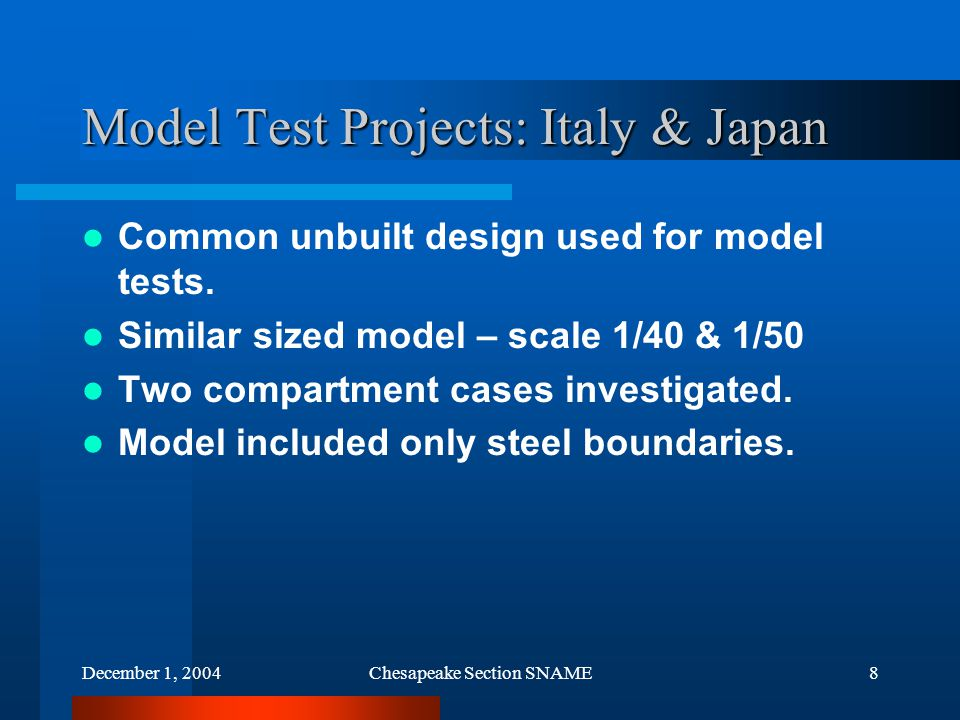 December 1, 2004Chesapeake Section SNAME8 Model Test Projects: Italy & Japan Common unbuilt design used for model tests.