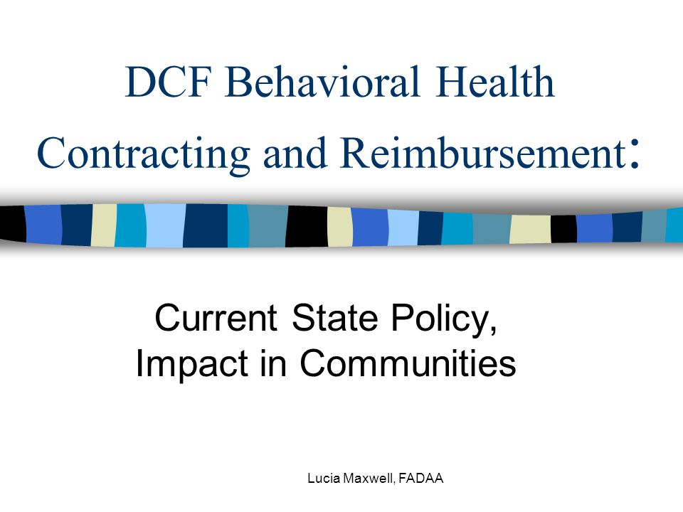 Lucia Maxwell, FADAA National trends in health care Consumer choice Least restrictive (costly) service setting Pre paid reimbursement Provider networks Quality benchmarks (data for consumers to compare provider performance) Information Technology (EHR - electronic health record)