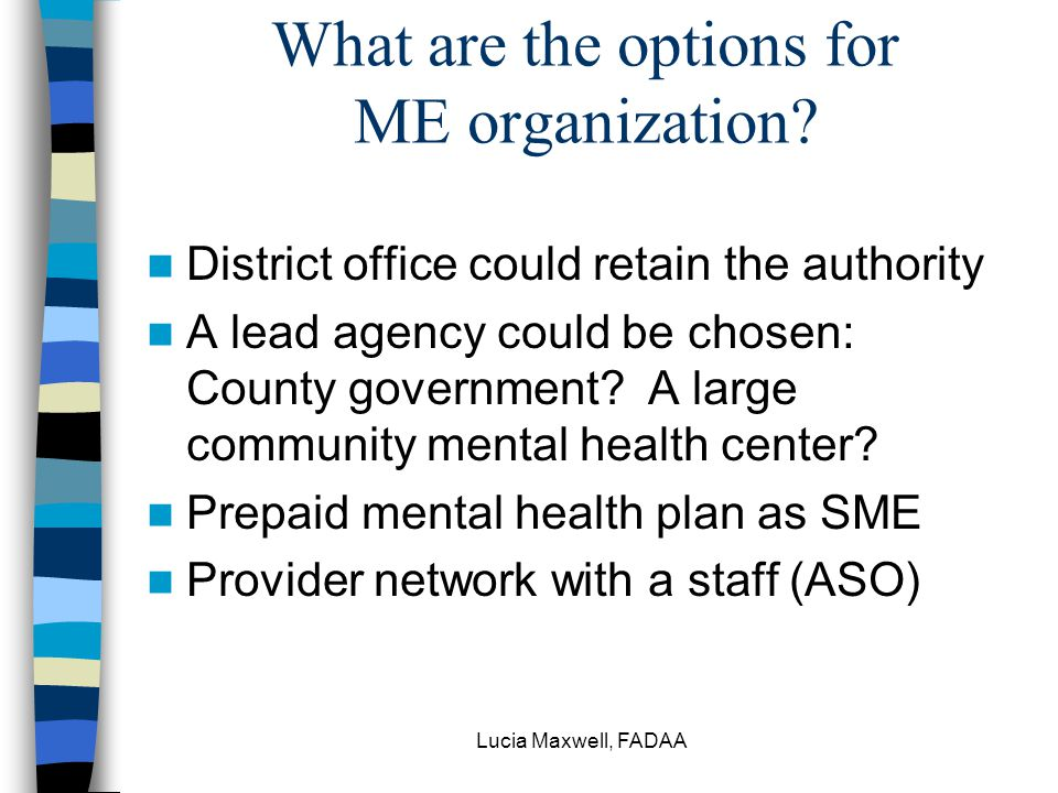 Lucia Maxwell, FADAA What are the options for ME organization.