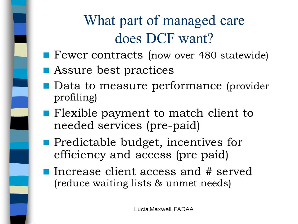 Lucia Maxwell, FADAA What part of managed care does DCF want.