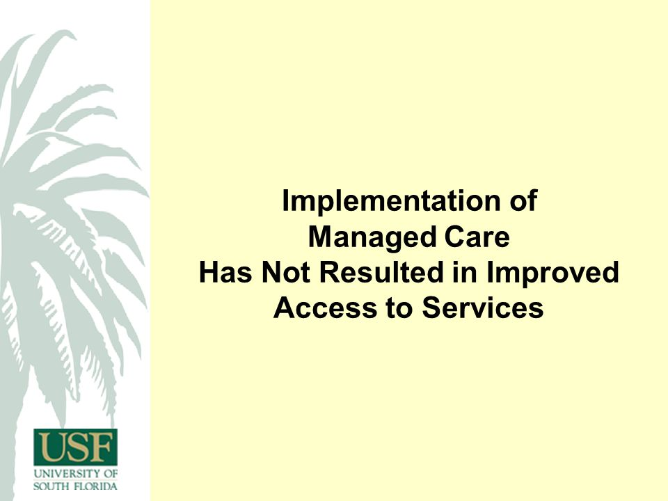 Implementation of Managed Care Has Not Resulted in Improved Access to Services