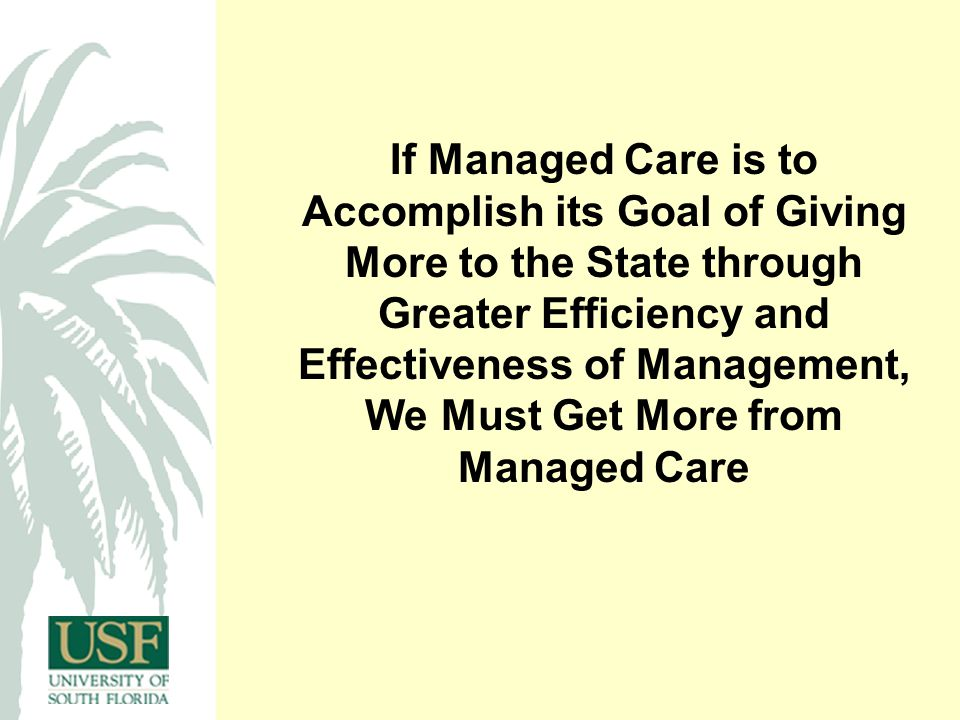 If Managed Care is to Accomplish its Goal of Giving More to the State through Greater Efficiency and Effectiveness of Management, We Must Get More from Managed Care