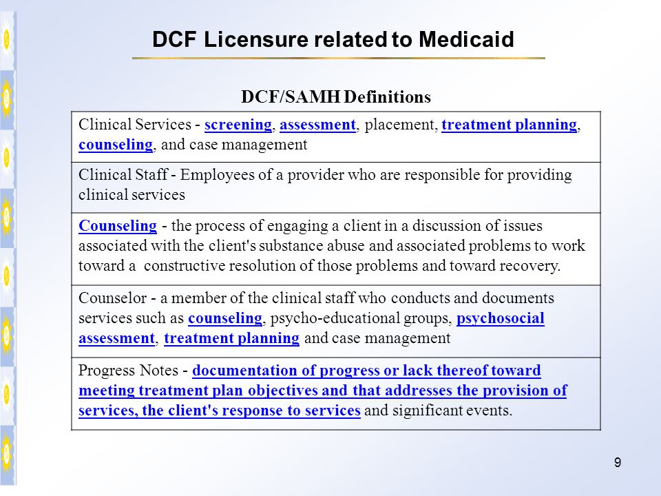 9 DCF/SAMH Definitions Clinical Services - screening, assessment, placement, treatment planning, counseling, and case management Clinical Staff - Empl