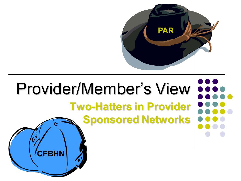 Provider/Member's View Two-Hatters in Provider Sponsored Networks PAR CFBHN